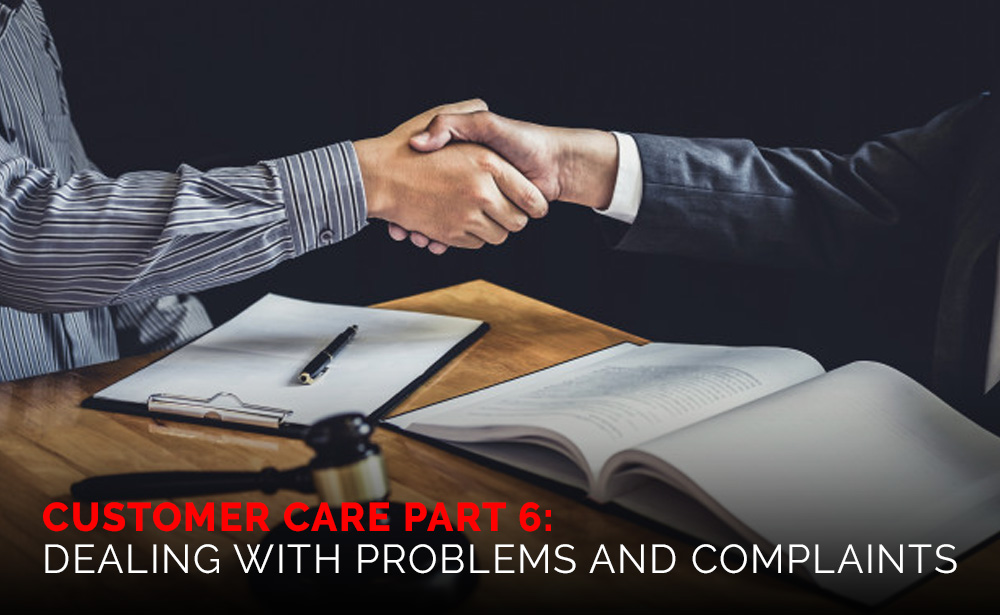 Customer Care Part 6: Dealing With Problems and Complaints
